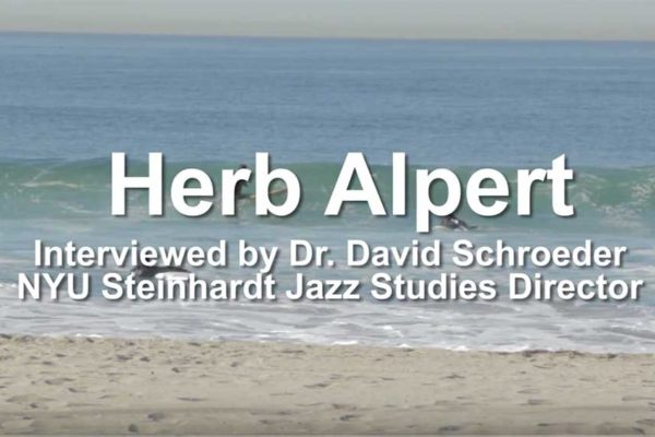 NYU STEINHARDT JAZZ INTERVIEW SERIES IN SOUTHERN CALIFORNIA. DR. DAVID SCHROEDER INTERVIEWS THE GREAT HERB ALPERT ON MUSIC, ART AND PHILANTHROPY.